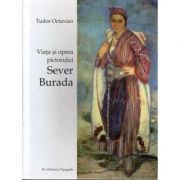 Viata si opera pictorului Sever Burada - Tudor Octavian