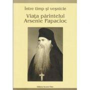 Viata parintelui Arsenie Papacioc. Intre timp si vesnicie - Sorin Alpetri