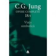 Viata simbolica - Opere Complete, volumul 18/1 - C. G. Jung
