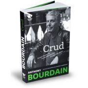 Victoria Books: Crud. Povesti taioase din lumea mancarurilor si a celor care gatesc - Anthony Bourdain