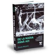 Victoria Books: De la Nadia pana azi. Aparitia si disparitia zecelui perfect in gimnastica - Dvora Meyers