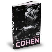Victoria Books: Hallelujah. Rock & Roll, izbavire si viata lui Leonard Cohen - Liel Leibovitz