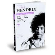 Victoria Books: Jimi Hendrix. De la zero - Jimi Hendrix