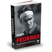 Victoria Books: Roger Federer. In cautarea perfectiunii - Rene Stauffer