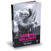 Victoria Books: Serena Williams. Pe linie - Daniel Paisner, Serena Williams