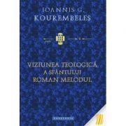 Viziunea teologica a Sfantului Roman Melodul - Ioannis G. Kourembeles
