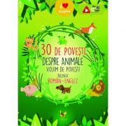 30 de povesti despre animale. Volum de povesti bilingv roman-englez
