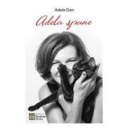 Adela Spune - Adela Dan