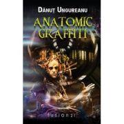 Anatomic Graffiti - Danut Ungureanu