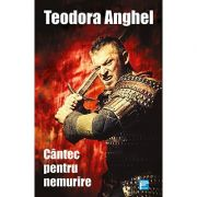 Cantec pentru nemurire - Teodora Anghel