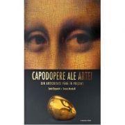 Capodopere ale artei din antichitate pana in prezent - Lucia Gasparini
