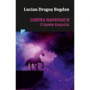 Cartea haosului II. Criptele timpului - Lucian Dragos Bogdan