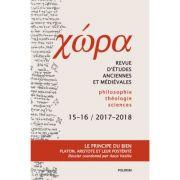 Chôra. Revista de studii antice si medievale: filosofie, teologie, stiinte. Nr. 15-16/2017-2018