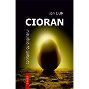 Cioran. Conform cu originalul - Ion Dur