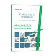 Consiliere si Orientare. Ghid de educatie pentru cariera. Activiati pentru clasele V-VIII - Gabriela Lemeni