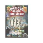 Craiova - Orasul intalnirilor - Florea Firan