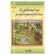 Cu pelerinul rus pe calea rugaciunii lui Iisus - Andrei Dragulinescu, Ana-Maria Claudia Dragulinescu