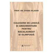 Culegere de logica si argumentare pentru Bacalaureat si Olimpiada - Diana Silaghi