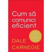 Cum sa comunici eficient - Dale Carnegie