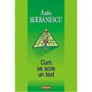 Cum se scrie un text - Andra Serbanescu