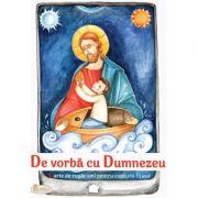 De vorba cu Dumnezeu. Carte de rugaciuni pentru copii (10-13 ani) - Natalia Corlean, Cristina-Diana Enache