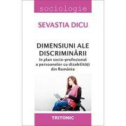 Dimensiuni ale discriminarii in plan socio-profesional a persoanelor cu dizabilitatii din Romania - Sevastia Dicu
