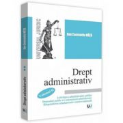 Drept administrativ Vol. 2 ( Dan Constantin Mata ) Activitatea administratiei publice. Domeniul public. Contenciosul administrativ. Raspunderea administrativ-contraventionala