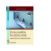 Evaluarea in educatie. Meritocratia si mediocritatea - Marin Manolescu