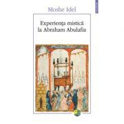 Experienta mistica la Abraham Abulafia - Moshe Idel