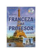 Franceza fara profesor (curs practic + CD) (CD-ul contine pronuntia celor 19 lectii)