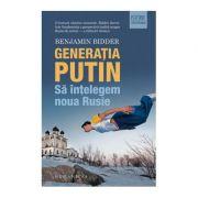 Generatia Putin. Sa intelegem noua Rusie - Benjamin Bidder