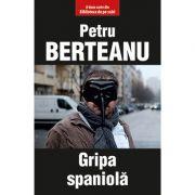 Gripa spaniola - Petru Berteanu