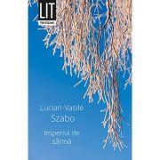 Imperiul de sarma - Lucian-Vasile Szabo