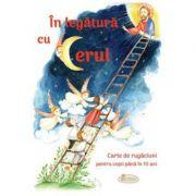 In legatura cu Cerul. Carte de rugaciuni pentru copii pana in 10 ani - Amalia Dragne, Cristina-Diana Enache