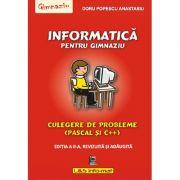 Informatica pentru gimnaziu, culegere de probleme (Pascal si C++) - Editia a II-a, revizuita si adaugita - Doru Popescu Anastasiu
