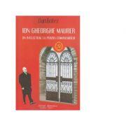 Ion Gheorghe Maurer - Un intelectual la poarta comunismului - Dan Botez