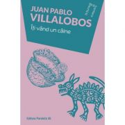 Iti vand un caine - Juan Pablo Villalobos