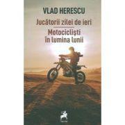 Jucatorii zilei de ieri. Motociclisti in lumina lunii - Vlad Herescu