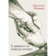Labirint cu peretii sparti - Zbigniew Herbert