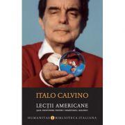 Lectii americane. Sase propuneri pentru urmatorul mileniu - Italo Calvino