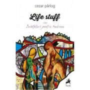 Life stuff sau invataturi pentru Andreea - Cezar Parlog