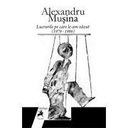 Lucrurile pe care le-am vazut (1979 – 1986) - Alexandru Musina