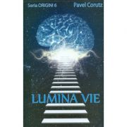 Lumina vie. Seria Origini 6 - Pavel Corut