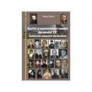 Martiri si marturisitori romani din secolul XX. Inchisorile comuniste din Romania. Editia a II-a imbunatatita - Fabian Seiche