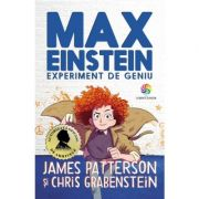 Max Einstein. Experiment de geniu - James Patterson