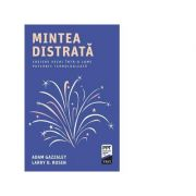 Mintea distrata - Adam Gazzaley, Larry D. Rosen