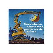 Noapte buna, noapte buna, santier sub clar de luna (paperback) 1 an+ - Sherri Duskey Rinker