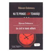 Nu te prinde lor tovaras! vol I, II, III - Rasvan Dobrescu