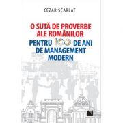 O suta de proverbe ale romanilor pentru 100 de ani de management modern - Cezar Scarlat