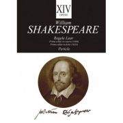 Opere XIV. Regele Lear. Pericle - William Shakespeare